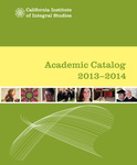 California Institute of Integral Studies--Catalog 2013-2014