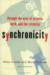 Synchronicity : Through the Eyes of Science, Myth and the Trickster by Allan Combs and Mark Holland