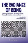 Radiance of Being: Understanding the Grand Integral Vision; Living the Integral Life
