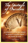 The Spectacle of Ourselves: A Chronology of Key Events in World History from Big Bang to 2012