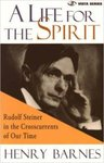 A Life for the Spirit: Rudolf Steiner in the Crosscurrents of Our Time by Robert McDermott